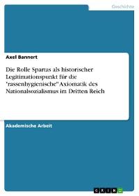 """Cover Die Rolle Spartas als historischer Legitimationspunkt für die """"rassenhygienische"""" Axiomatik des Nationalsozialismus im Dritten Reich"""