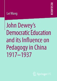 Cover John Dewey's Democratic Education and its Influence on Pedagogy in China 1917-1937