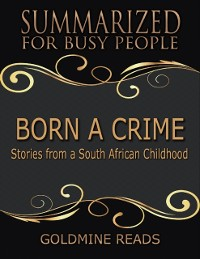 Cover Born a Crime - Summarized for Busy People: Stories from a South African Childhood