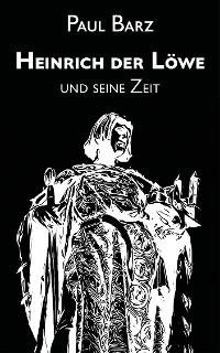 Cover Heinrich der Löwe und seine Zeit