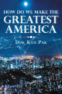 Cover How Do We Make the Greatest America