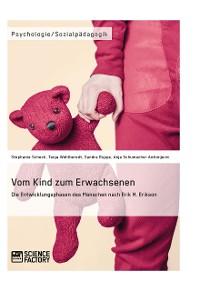 Cover Vom Kind zum Erwachsenen. Die Entwicklungsphasen des Menschen nach Erik H. Erikson