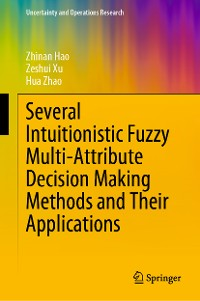Cover Several Intuitionistic Fuzzy Multi-Attribute Decision Making Methods and Their Applications