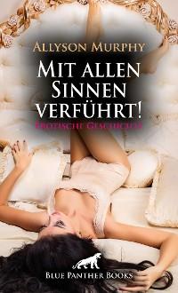 Cover Mit allen Sinnen verführt! Erotische Geschichte