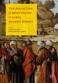 Cover The Dialectics of Orientalism in Early Modern Europe