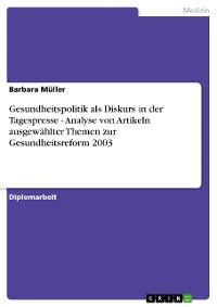 Cover Gesundheitspolitik als Diskurs in der Tagespresse - Analyse von Artikeln ausgewählter Themen zur Gesundheitsreform 2003