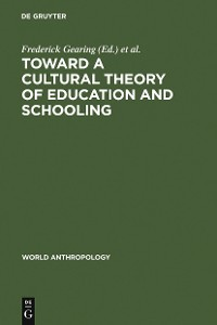 Cover Toward a Cultural Theory of Education and Schooling