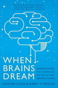 Cover When Brains Dream: Exploring the Science and Mystery of Sleep