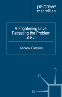 Cover A Frightening Love: Recasting the Problem of Evil