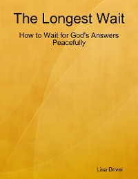 Cover The Longest Wait; How to Wait for God's Answers Peacefully