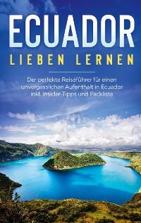 Cover Ecuador lieben lernen: Der perfekte Reiseführer für einen unvergesslichen Aufenthalt in Ecuador inkl. Insider-Tipps und Packliste