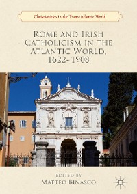 Cover Rome and Irish Catholicism in the Atlantic World, 1622–1908