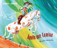 Cover Águila que camina - el niño comanche (Walking Eagle - The Little Comanche Boy)