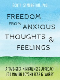 Cover Freedom from Anxious Thoughts and Feelings