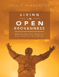 Cover Living In Open Brokenness: Becoming the Mosaic God Wants You to Be