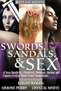 Cover Swords, Sandals & Sex - A Sexy Bundle of 3 Historical, Medieval, Ancient and Fantasy Erotica Stories from Steam Books