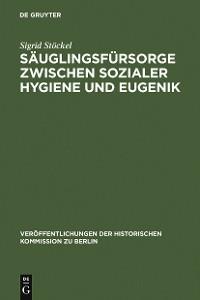 Cover Säuglingsfürsorge zwischen sozialer Hygiene und Eugenik