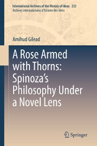 Cover A Rose Armed with Thorns: Spinoza's Philosophy Under a Novel Lens