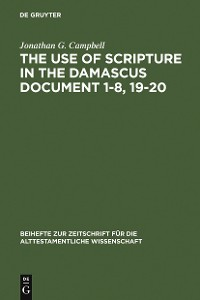 Cover The Use of Scripture in the Damascus Document 1-8, 19-20