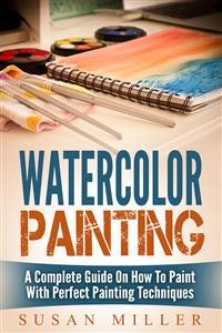 Cover Watercolor Painting: A Complete Guide On How To Paint With Perfect Painting Techniques