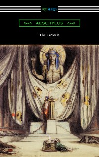 Cover The Oresteia: Agamemnon, The Libation Bearers, and The Eumenides (Translated by E. D. A. Morshead with an introduction by Theodore Alois Buckley)