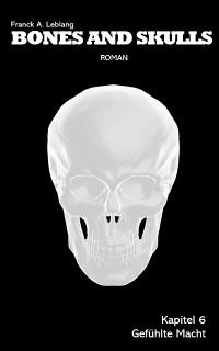 Cover Bones and Skulls - Kapitel 6: Gefühlte Macht