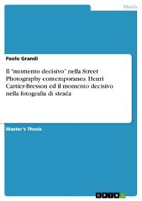 """Cover Il """"momento decisivo"""" nella Street Photography contemporanea. Henri Cartier-Bresson ed il momento decisivo nella fotografia di strada"""