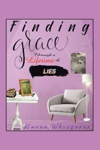 Cover Finding Grace Through a Lifetime of Lies
