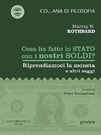 Cover Cosa ha fatto lo Stato con i nostri soldi? Riprendiamoci la moneta e altri saggi