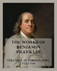 Cover The Works of Benjamin Franklin, Volume 1