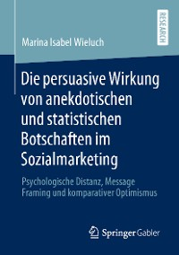 Cover Die persuasive Wirkung von anekdotischen und statistischen Botschaften im Sozialmarketing
