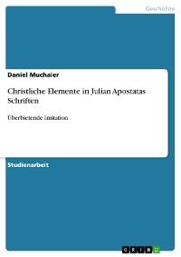 Cover Christliche Elemente in Julian Apostatas Schriften