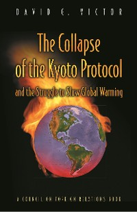 Cover The Collapse of the Kyoto Protocol and the Struggle to Slow Global Warming