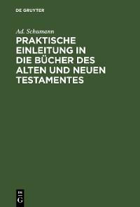 Cover Praktische Einleitung in die Bücher des Alten und Neuen Testamentes