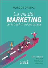 Cover La via del marketing per la trasformazione digitale