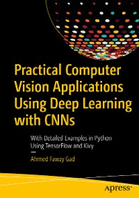 Cover Practical Computer Vision Applications Using Deep Learning with CNNs