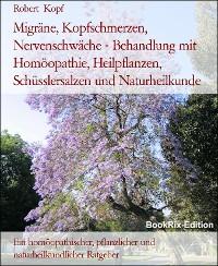 Cover Migräne, Kopfschmerzen, Nervenschwäche - Behandlung mit Homöopathie, Heilpflanzen, Schüsslersalzen und Naturheilkunde