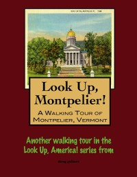 Cover Look Up, Montpelier! A Walking Tour of Montpelier, Vermont