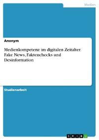 Cover Medienkompetenz im digitalen Zeitalter. Fake News, Faktenchecks und Desinformation