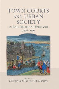 Cover Town Courts and Urban Society in Late Medieval England, 1250-1500