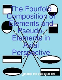 Cover The Fourfold Composition of Elements and Pseudo-Elements in Axial Perspective