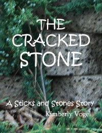 Cover The Cracked Stone: A Sticks and Stones Story: Number 6