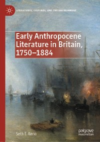 Cover Early Anthropocene Literature in Britain, 1750–1884