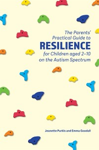 Cover The Parents' Practical Guide to Resilience for Children aged 2-10 on the Autism Spectrum