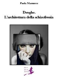 Cover Droghe. L'architettura della schizofrenia