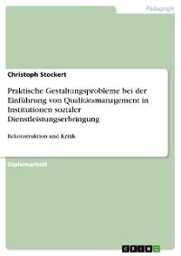 Cover Praktische Gestaltungsprobleme bei der Einführung von Qualitätsmanagement in Institutionen sozialer Dienstleistungserbringung