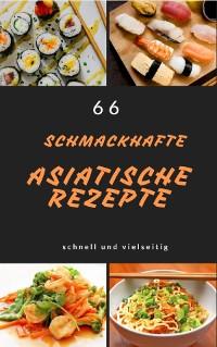 Cover 66 schmackhafte asiatische rezepte schnell und vielseitig