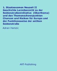 Cover 1. Staatsexamen Neuzeit II Geschichte Lernübersicht zu der Seidenstraßeninitiative (Oberthema) und den Themenschwerpunkten Chancen und Risiken für Europa und der Funktionsweise der antiken Seidenstraße