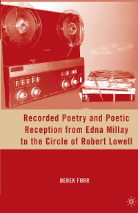 Cover Recorded Poetry and Poetic Reception from Edna Millay to the Circle of Robert Lowell