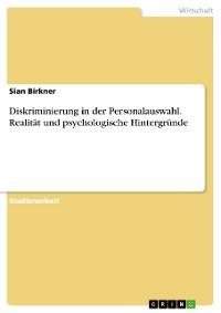 Cover Diskriminierung in der Personalauswahl. Realität und psychologische Hintergründe